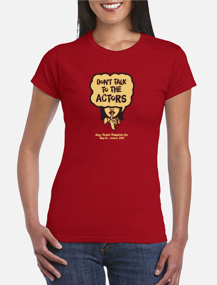 Women's Don't Talk to the Actors T-Shirt