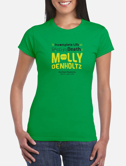 Women's The Incomplete Life and Random Death of Molly Denholtz T-Shirt