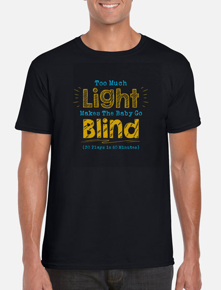Men's Too Much Light Makes The Baby Go Blind T-Shirt