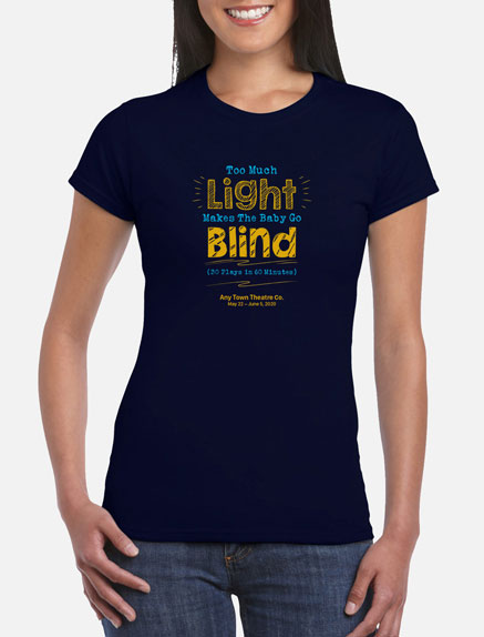 Women's Too Much Light Makes The Baby Go Blind T-Shirt